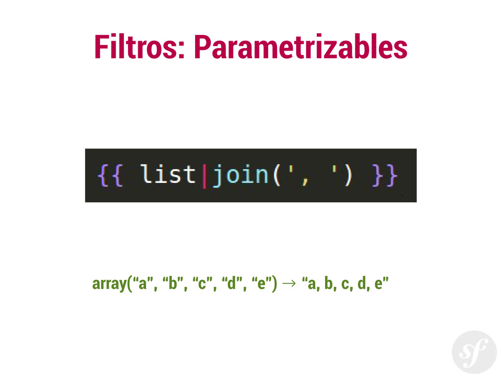 "Filtros: Parametrizables array(""a"", ""b"", ""c"", ""..."