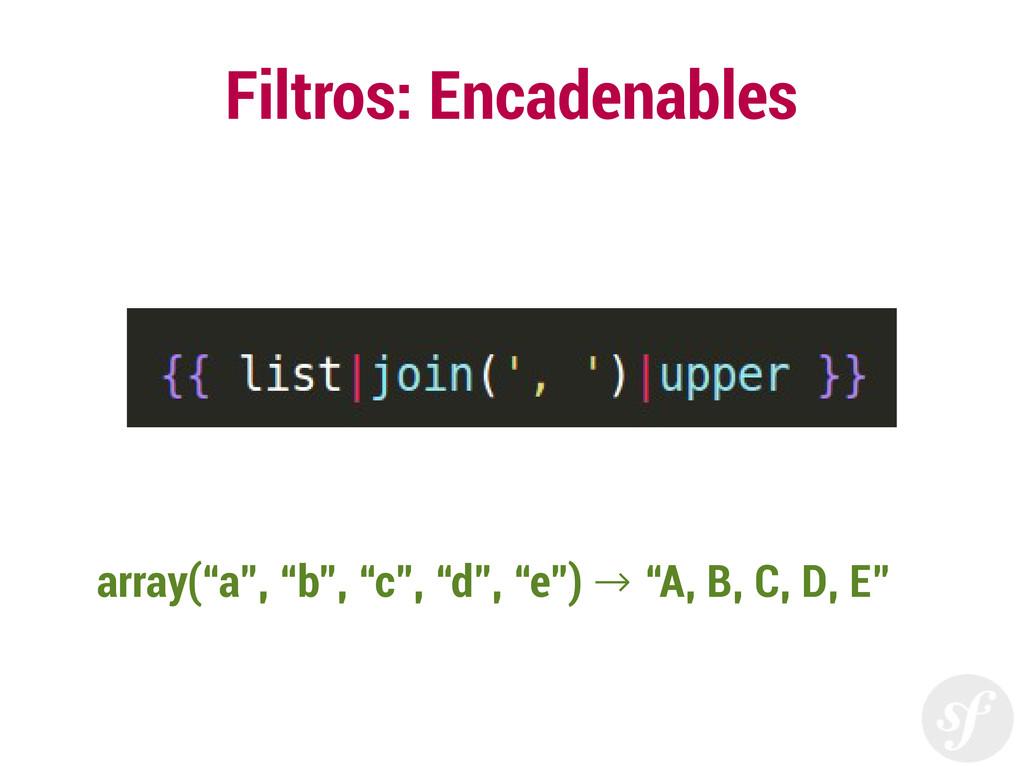 """Filtros: Encadenables array(""""a"""", """"b"""", """"c"""", """"d"""",..."""