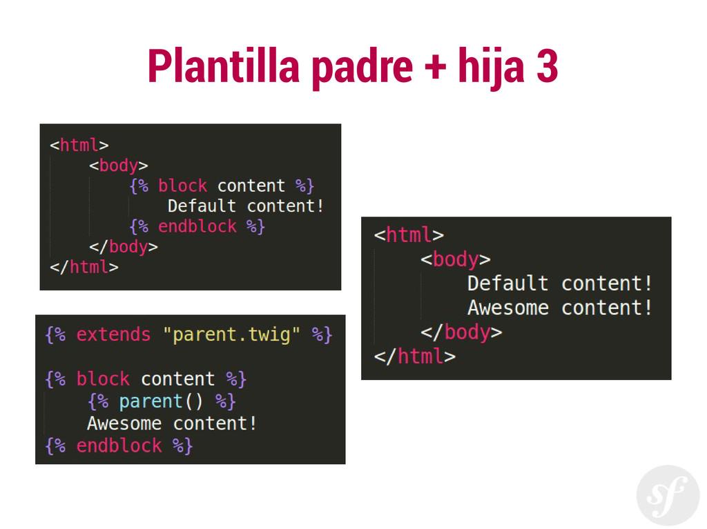 Plantilla padre + hija 3