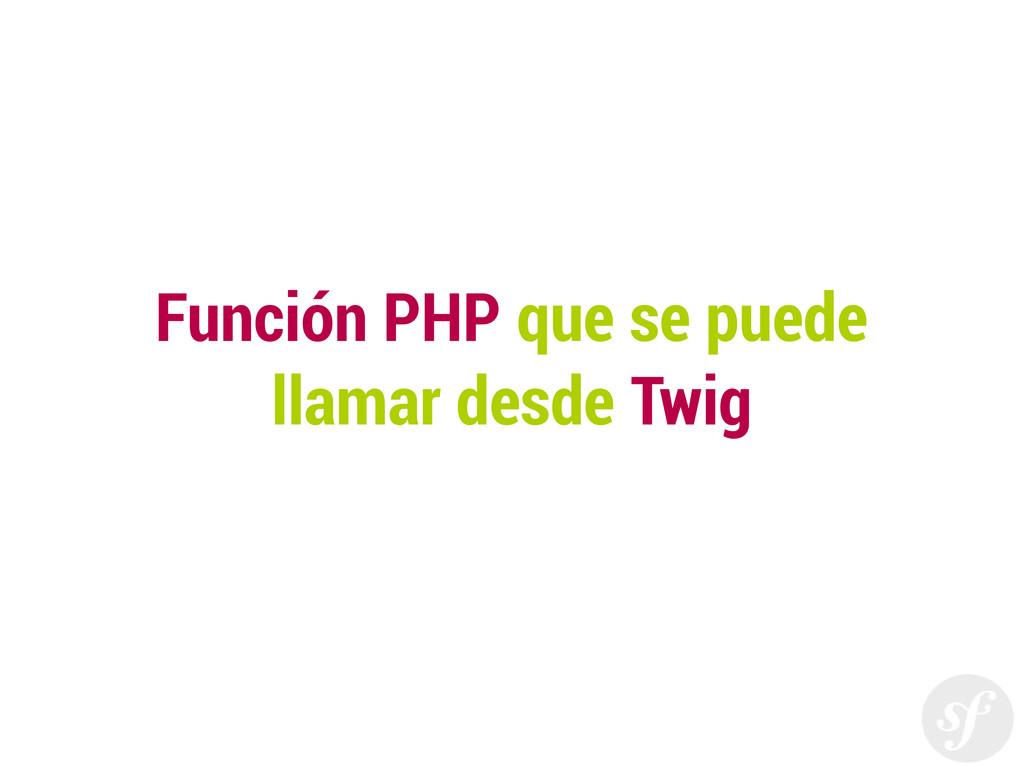 Función PHP que se puede llamar desde Twig