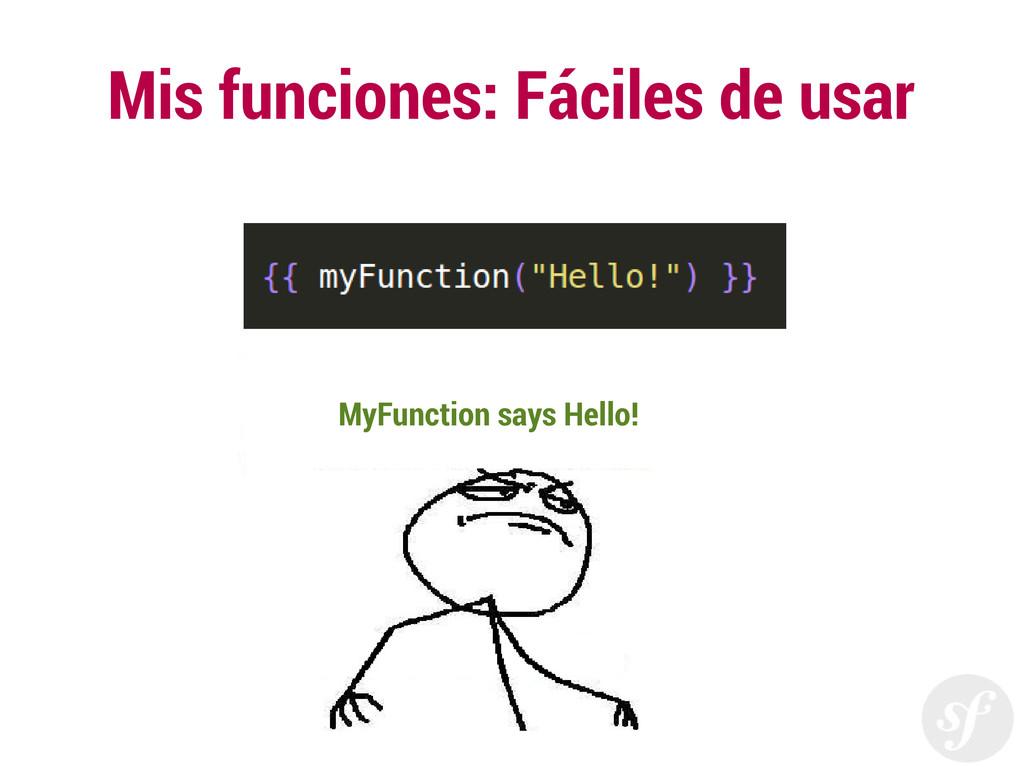 Mis funciones: Fáciles de usar MyFunction says ...