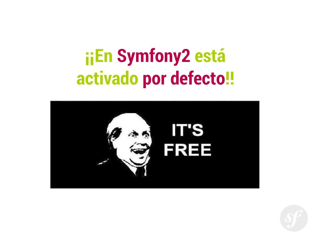 ¡¡En Symfony2 está activado por defecto!!