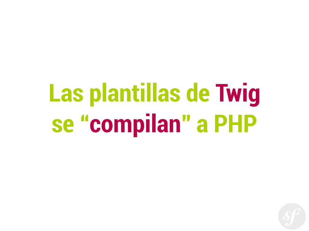 """Las plantillas de Twig se """"compilan"""" a PHP"""