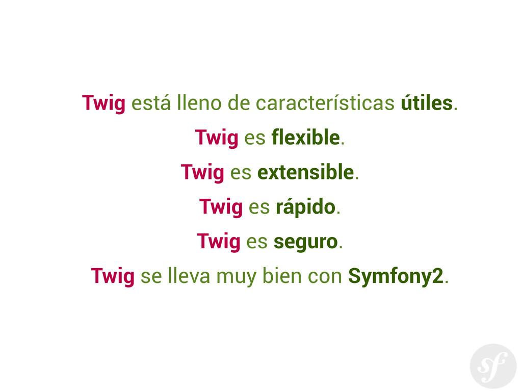 Twig está lleno de características útiles. Twig...