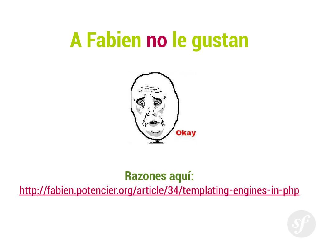A Fabien no le gustan Razones aquí: http://fabi...