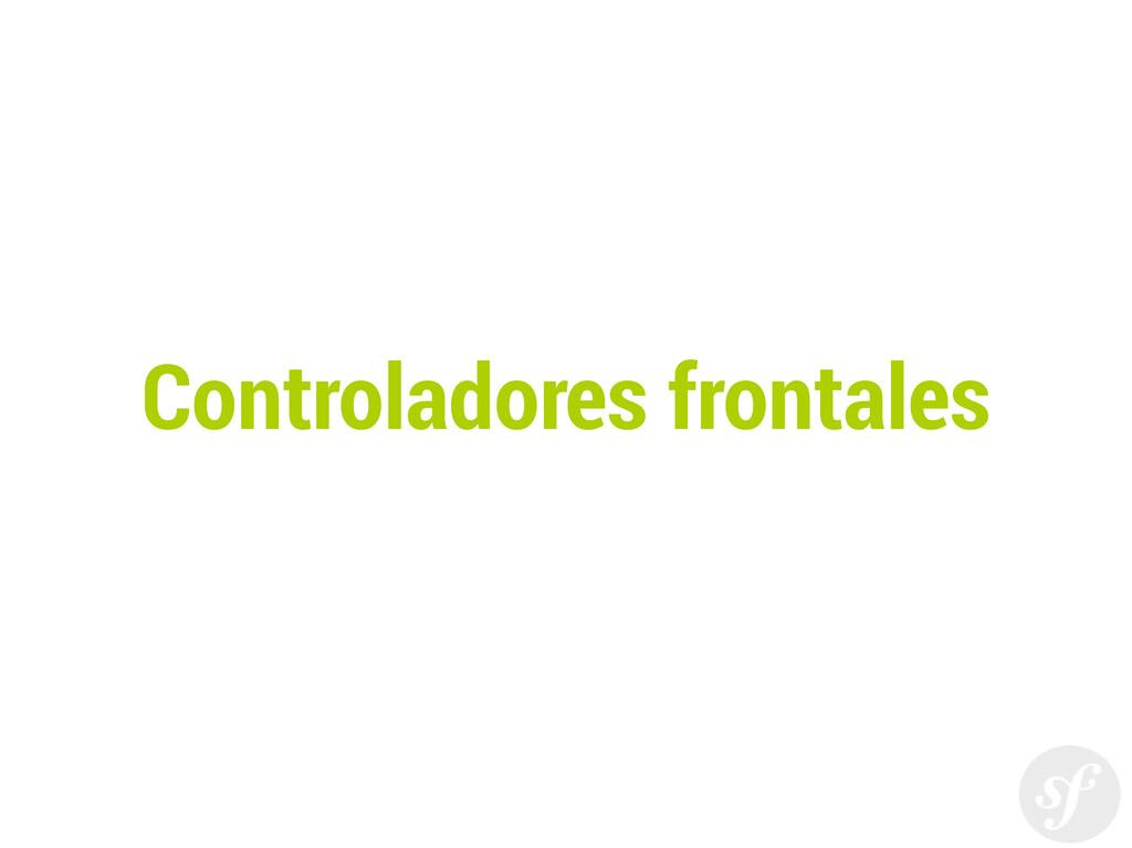 Controladores frontales