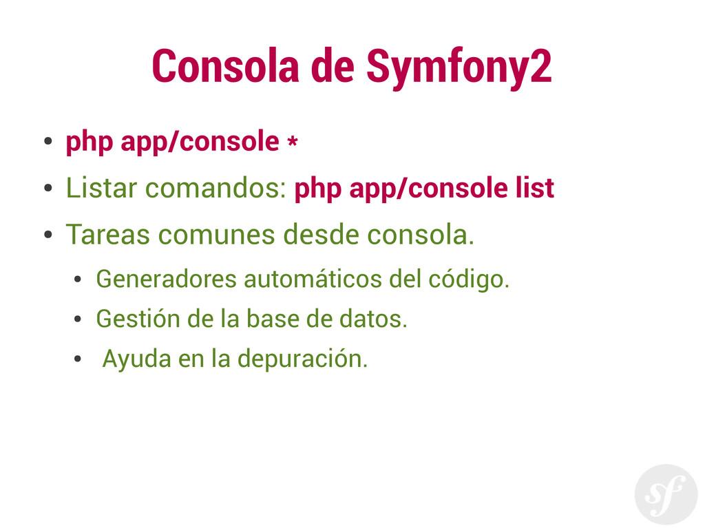 Consola de Symfony2 ● php app/console * ● Lista...