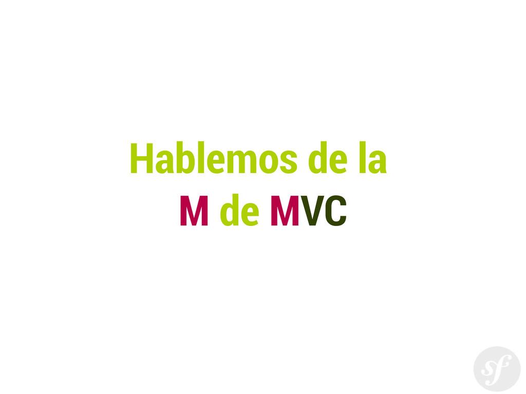 Hablemos de la M de MVC