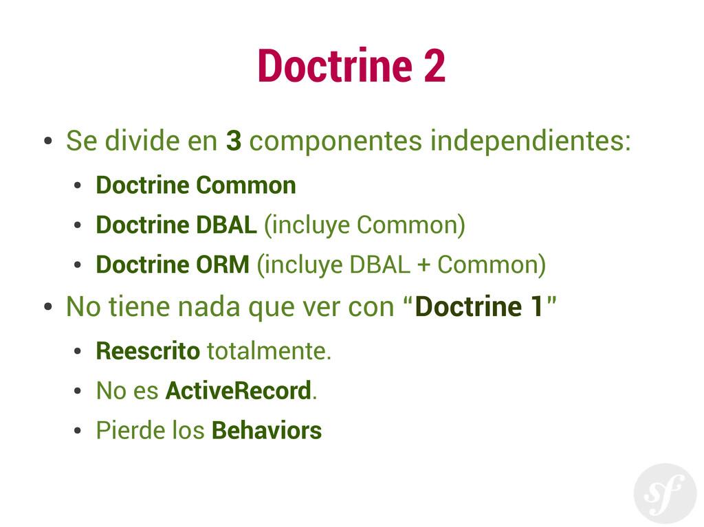 Doctrine 2 ● Se divide en 3 componentes indepen...