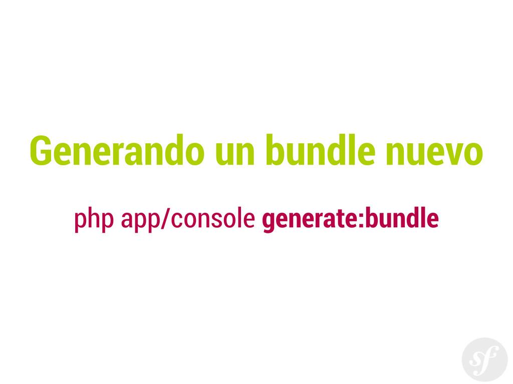Generando un bundle nuevo php app/console gener...