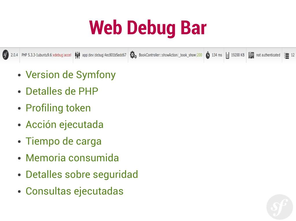 Web Debug Bar ● Version de Symfony ● Detalles d...