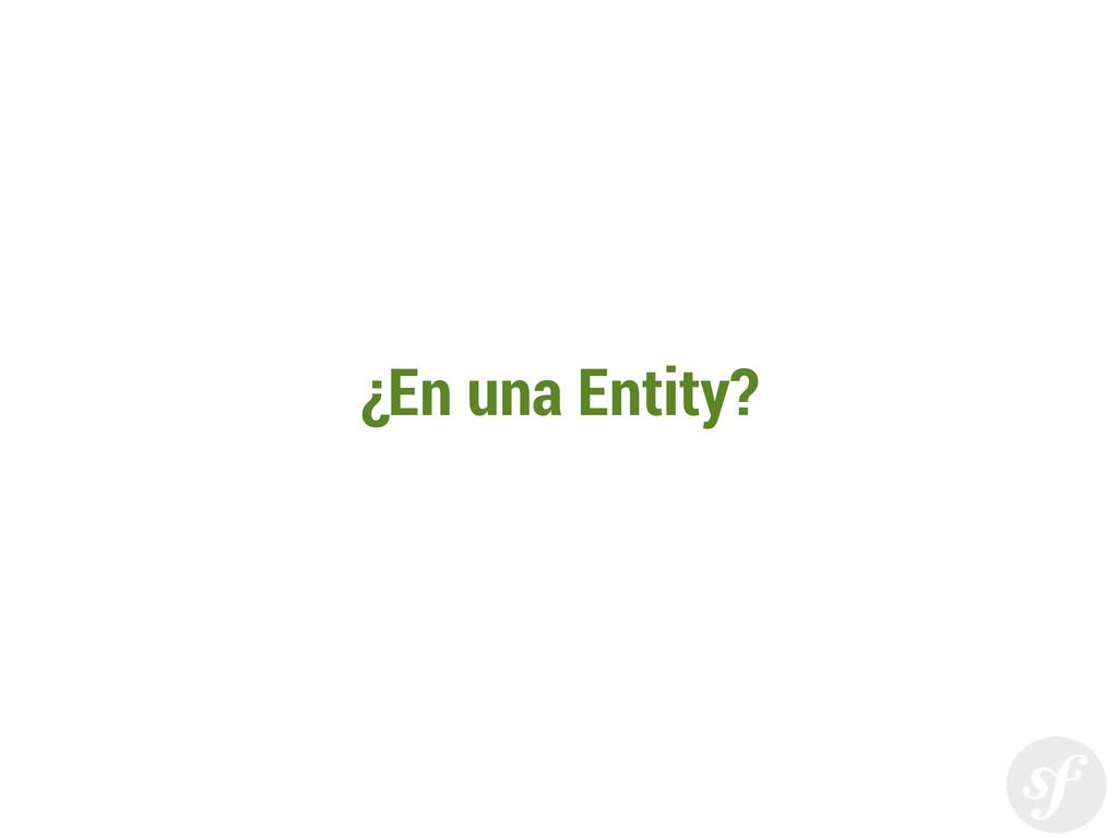 ¿En una Entity?