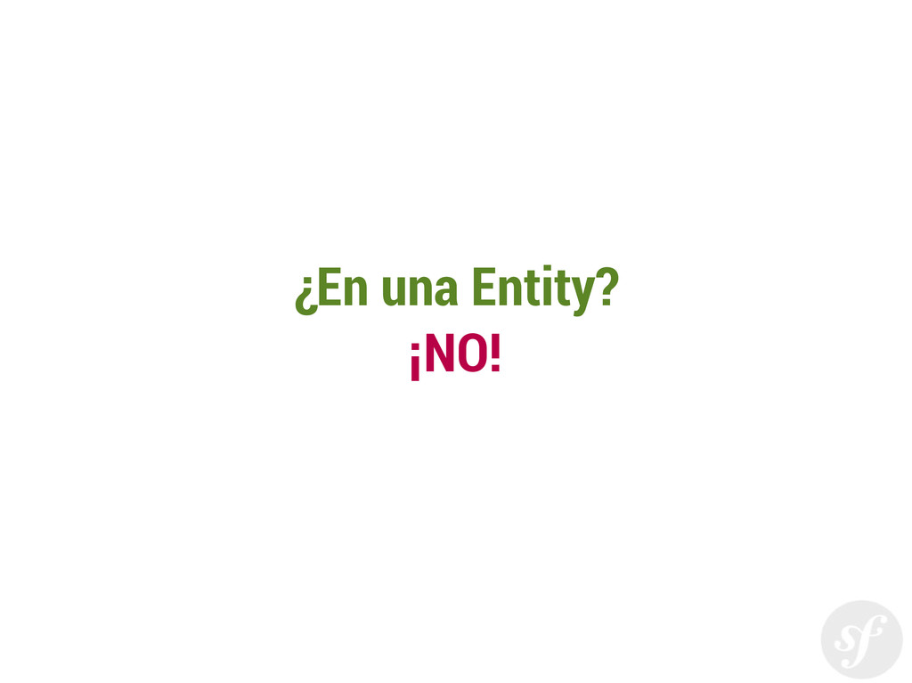 ¿En una Entity? ¡NO!