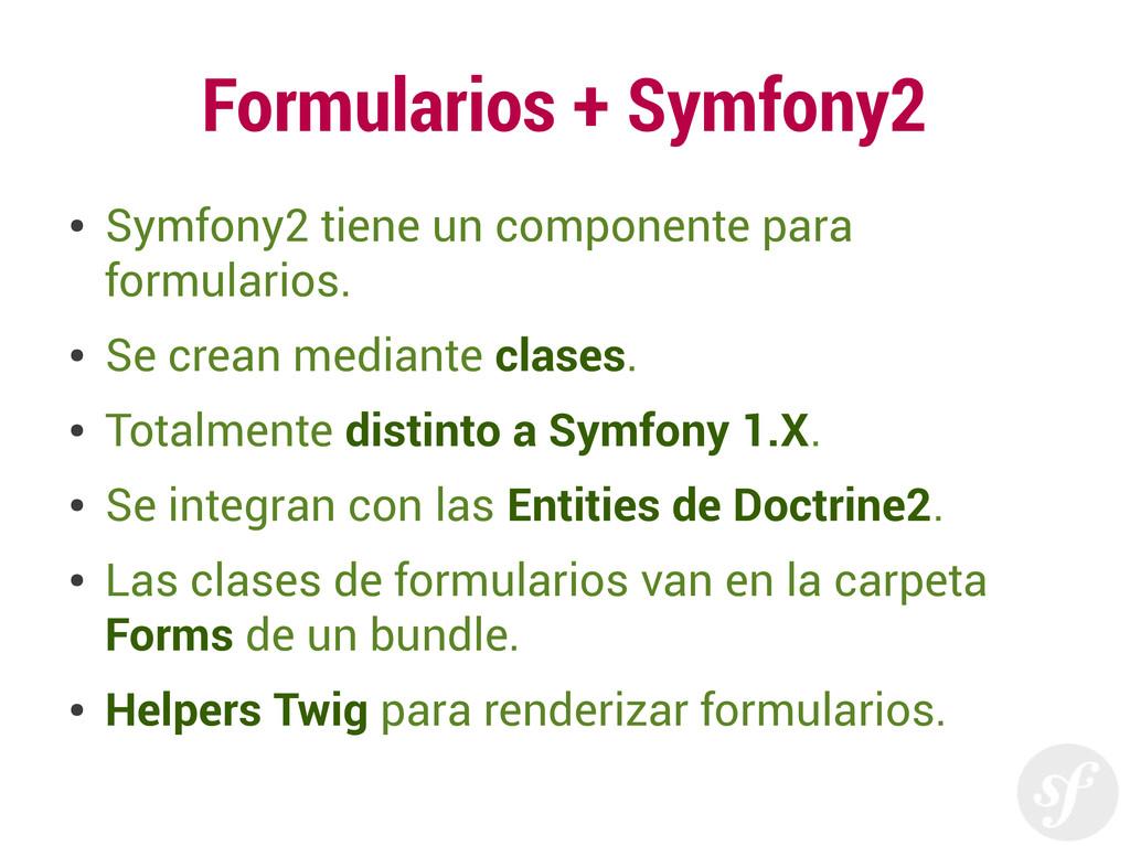 Formularios + Symfony2 ● Symfony2 tiene un comp...