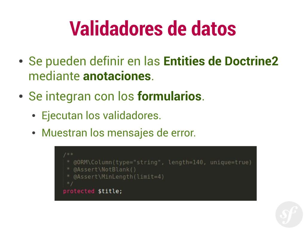 Validadores de datos ● Se pueden definir en las...