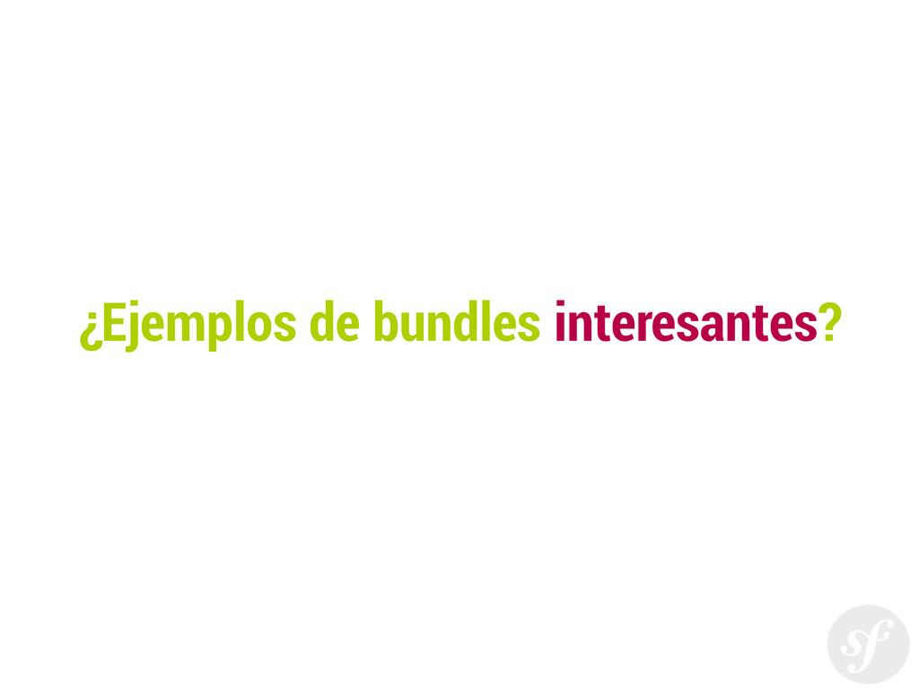 ¿Ejemplos de bundles interesantes?