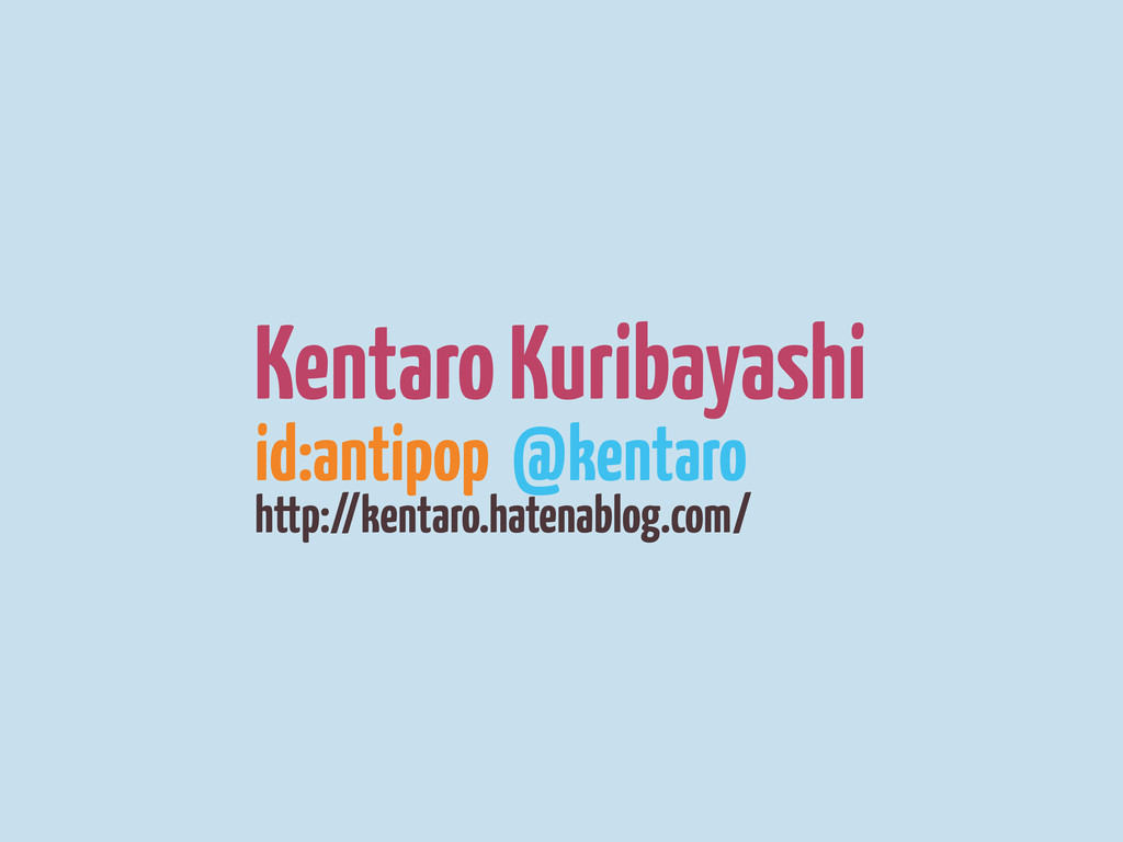 Kentaro Kuribayashi id:antipop @kentaro http://...