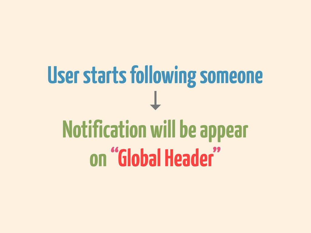 User starts following someone ↓ Notification wi...