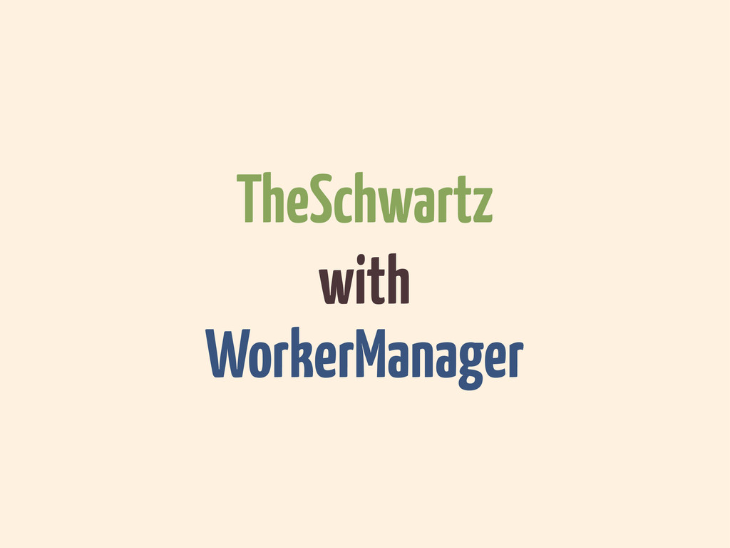 TheSchwartz with WorkerManager