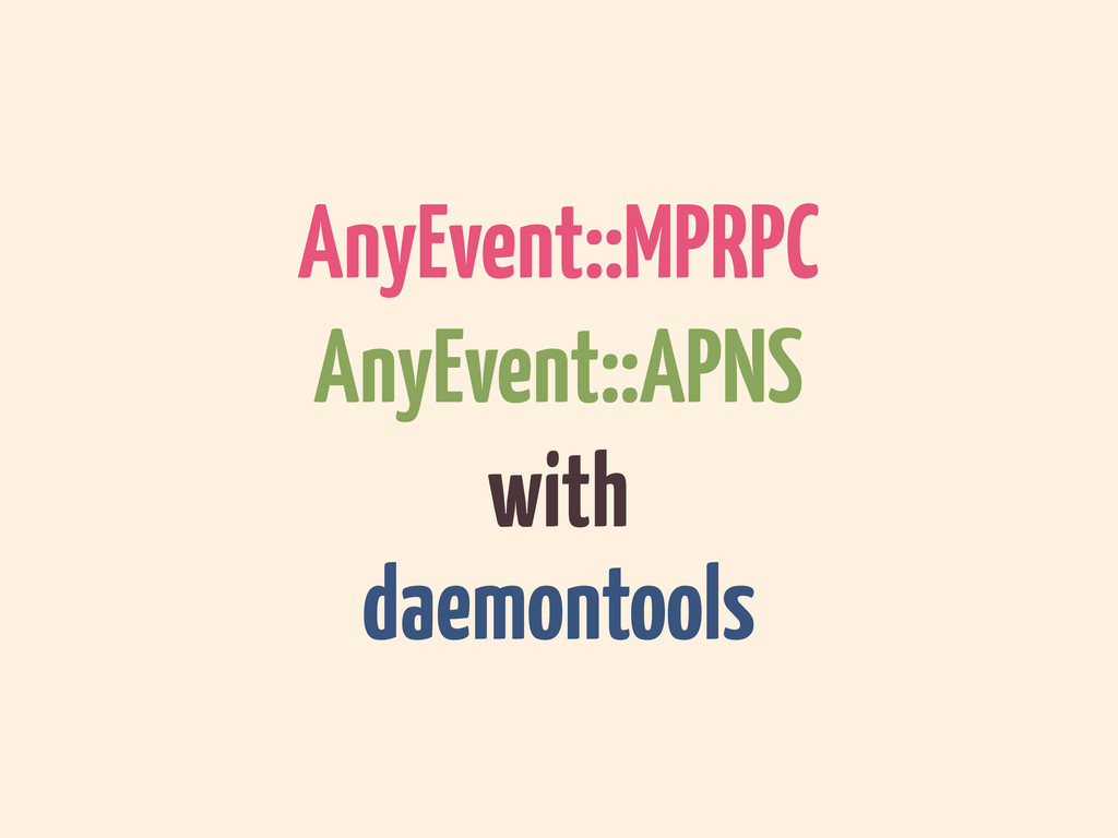 AnyEvent::MPRPC AnyEvent::APNS with daemontools