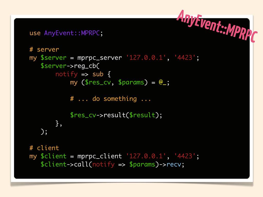 use AnyEvent::MPRPC; # server my $server = mprp...