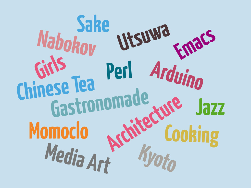 Perl Emacs Kyoto Momoclo Architecture Jazz Sake...