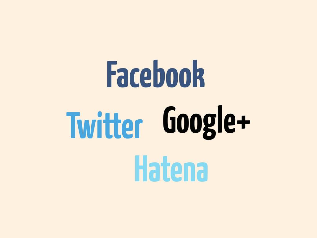 Twitter Facebook Hatena Google+