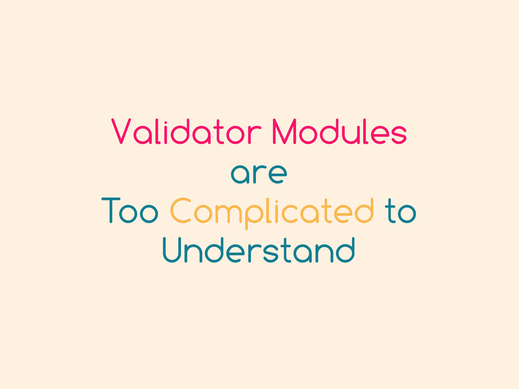 Validator Modules are Too Complicated to Unders...