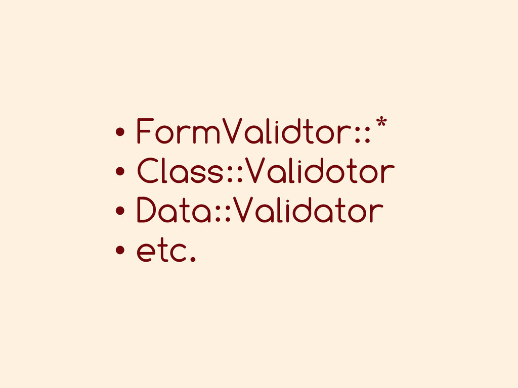 • FormValidtor::* • Class::Validotor • Data::Va...