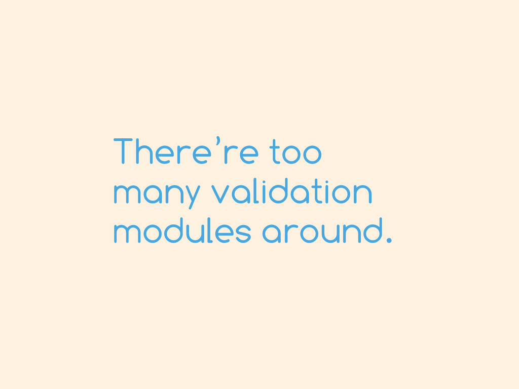 There're too many validation modules around.