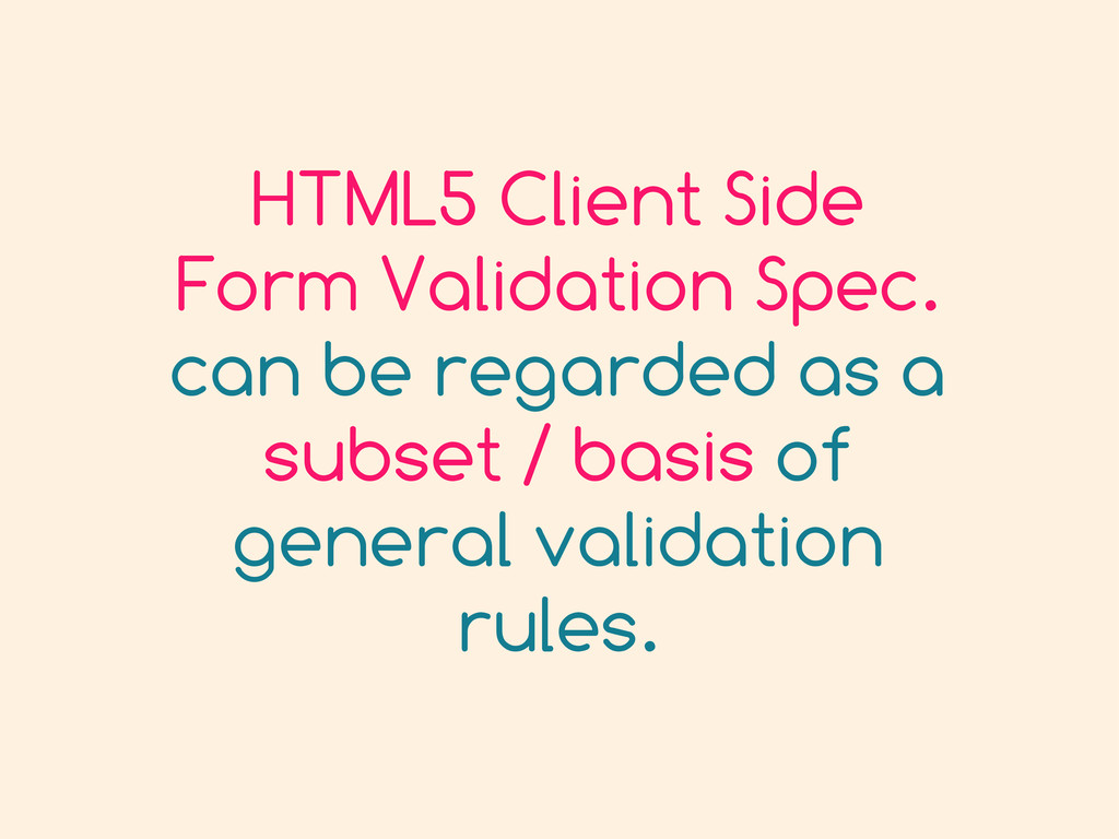 HTML5 Client Side Form Validation Spec. can be ...
