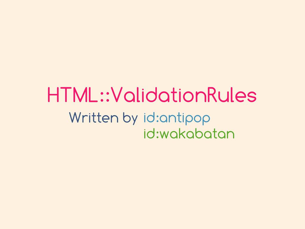 HTML::ValidationRules Written by id:antipop id:...