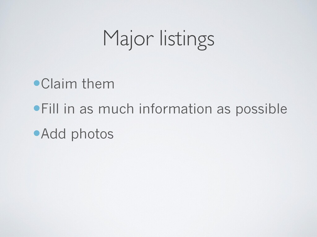 Major listings —Claim them —Fill in as much inf...