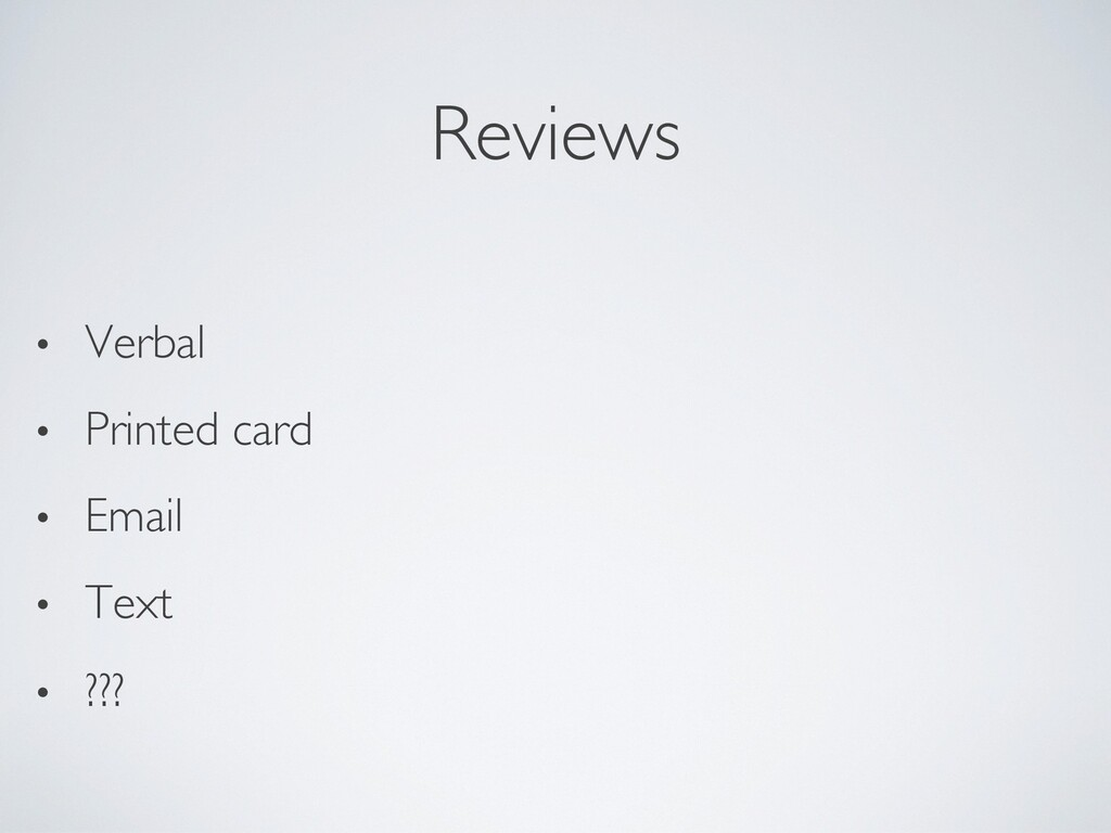 Reviews • Verbal • Printed card • Email • Text ...