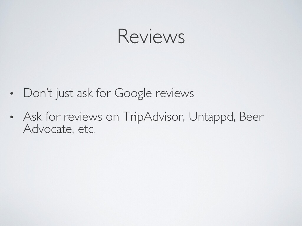 Reviews • Don't just ask for Google reviews • A...