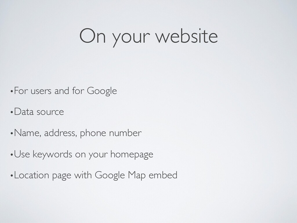 On your website •For users and for Google •Data...