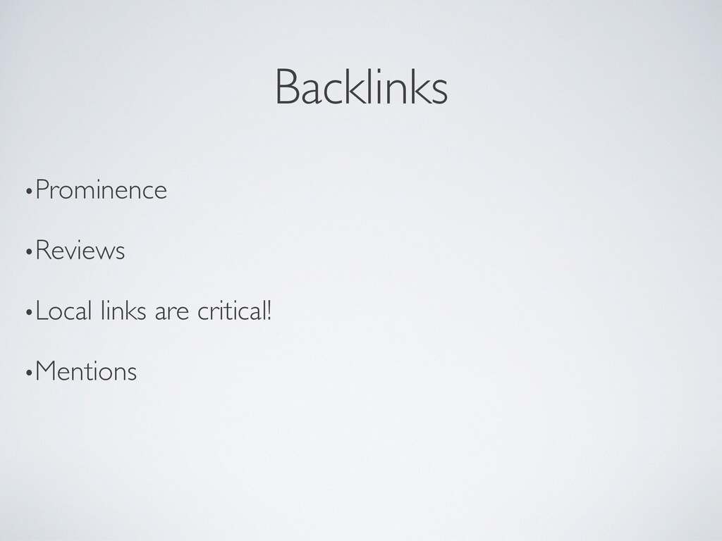 Backlinks •Prominence •Reviews •Local links are...