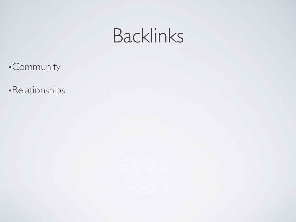 Backlinks •Community •Relationships