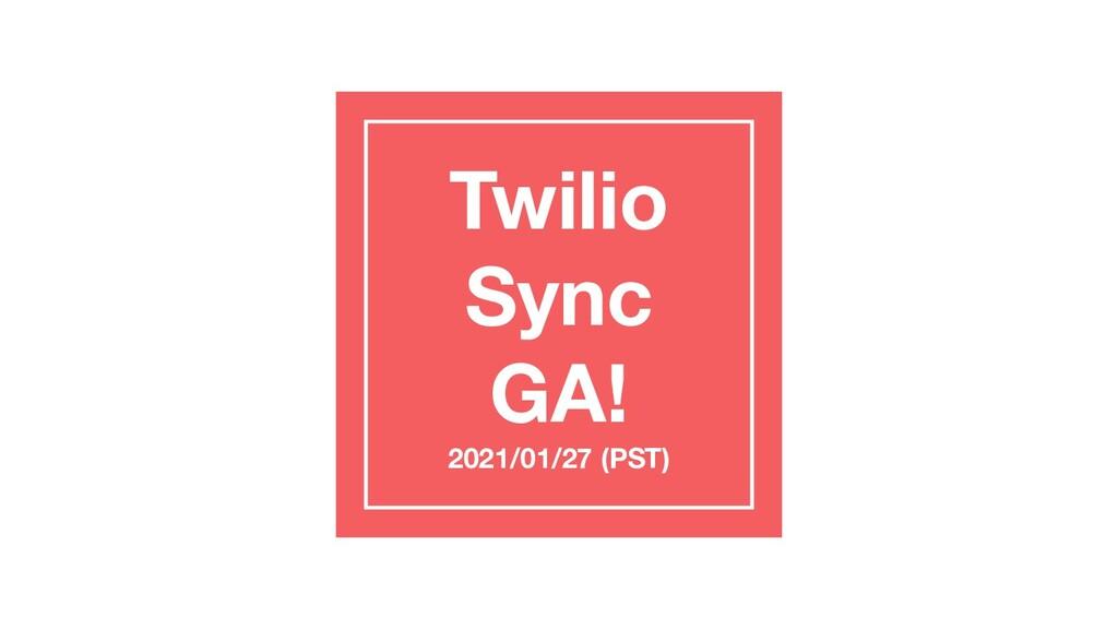 Twilio Sync GA! 2021/01/27 (PST)