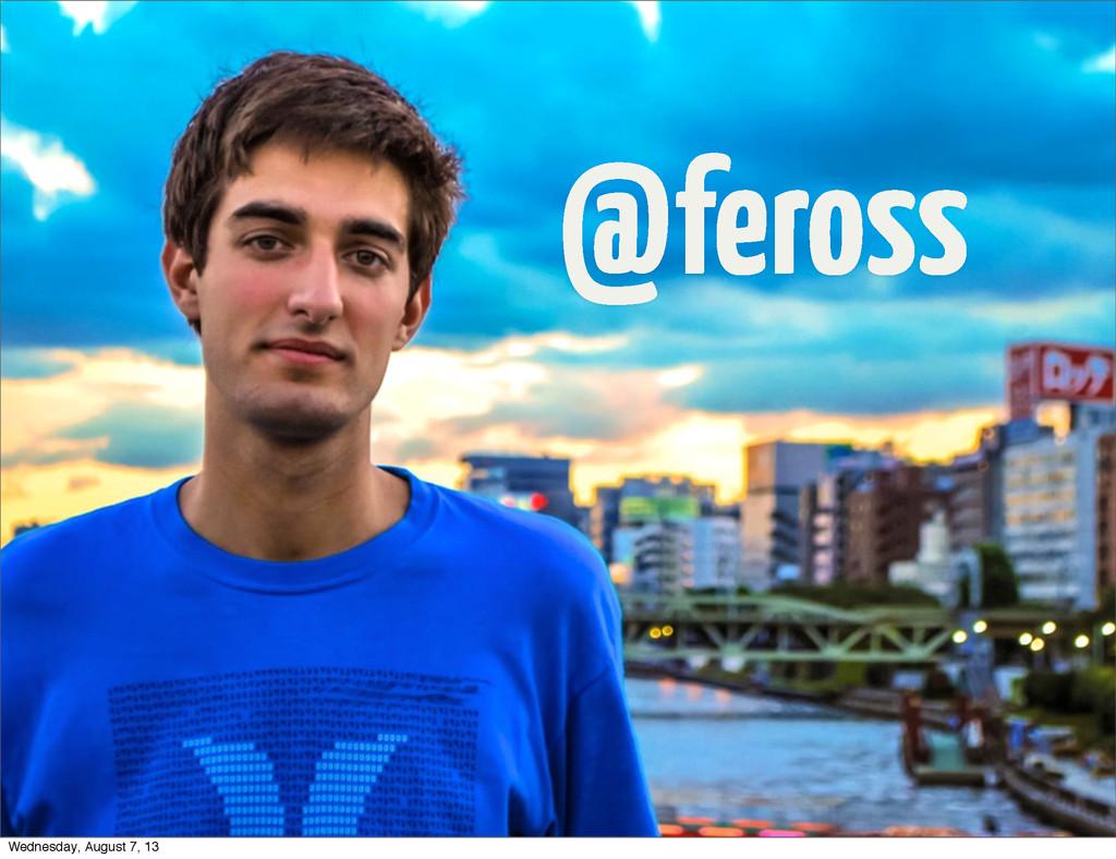 @feross Wednesday, August 7, 13
