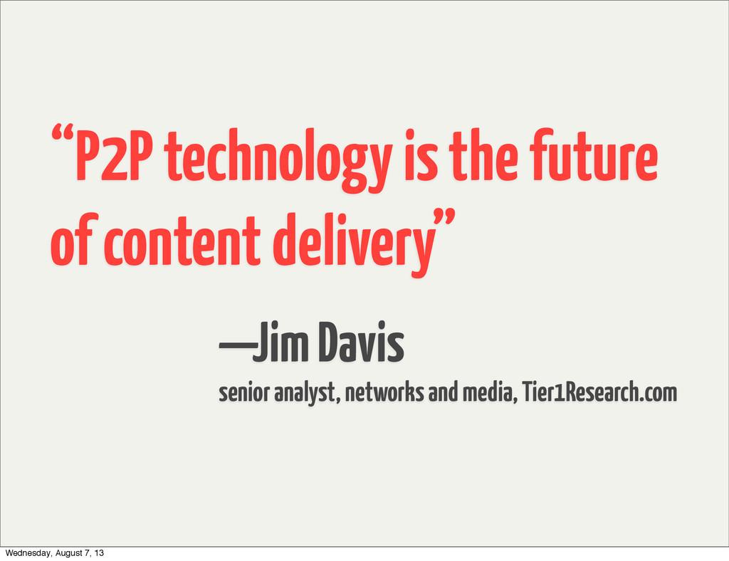—Jim Davis senior analyst, networks and media, ...