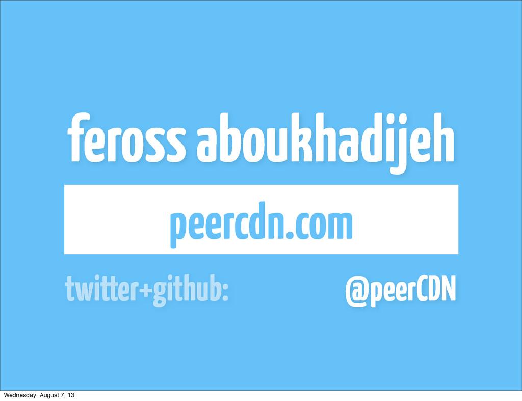 feross aboukhadijeh peercdn.com @peerCDN twitte...