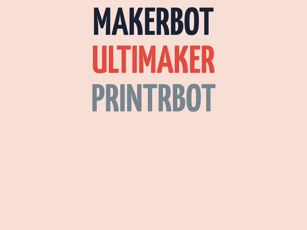 MAKERBOT ULTIMAKER PRINTRBOT