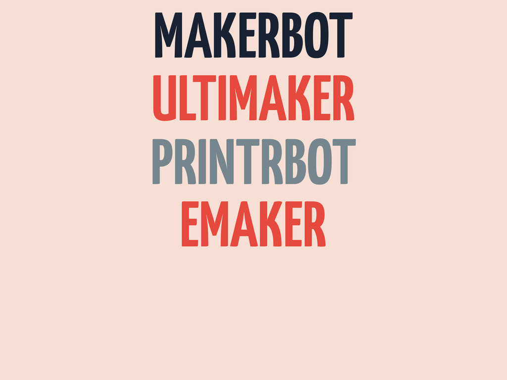 MAKERBOT ULTIMAKER PRINTRBOT EMAKER