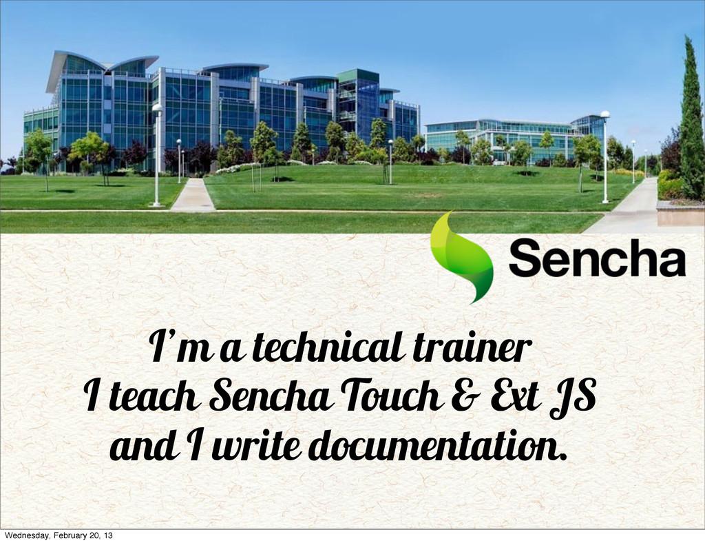 I'm a technical trainer I teach Sencha Touch & ...