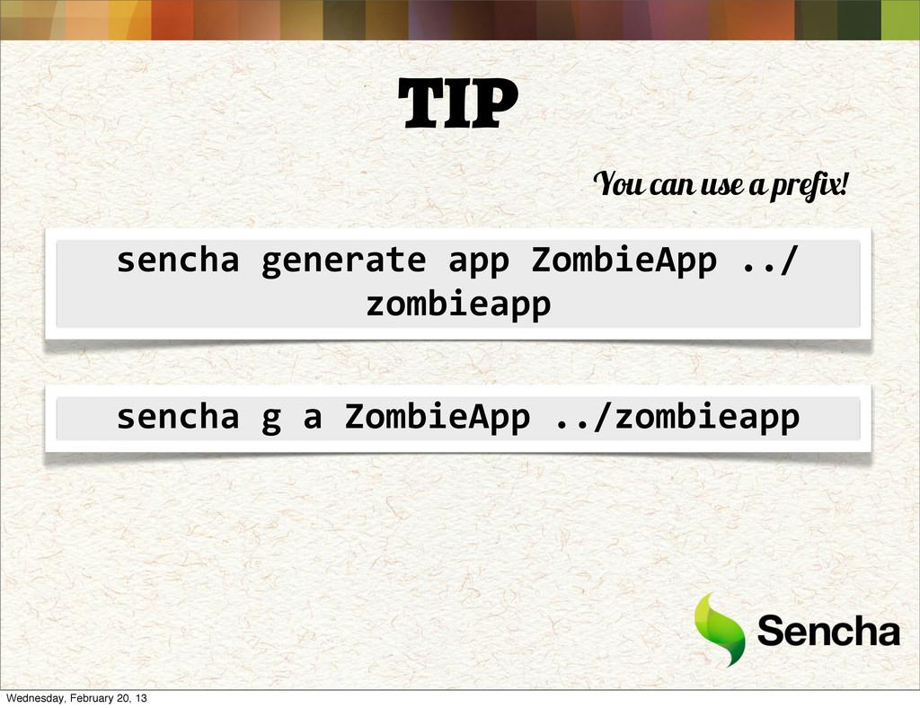 TIP sencha generate app ZombieApp ....