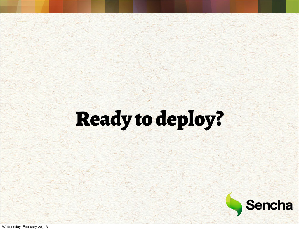 Ready to deploy? Wednesday, February 20, 13
