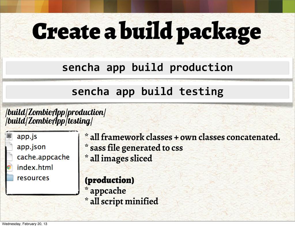 Create a build package sencha app build...