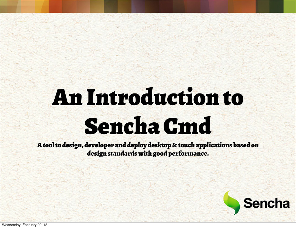 An Introduction to Sencha Cmd A tool to design,...