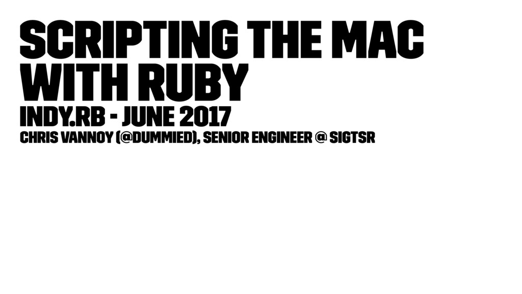 Scripting the Mac with Ruby Indy.rb - June 2017...